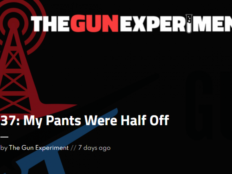 The Gun Experiment Ep 37: My Pants Were Half Off